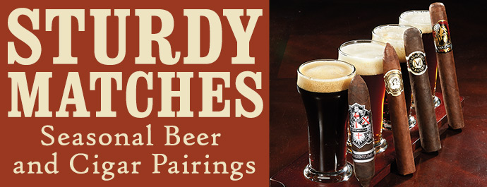 Sturdy Matches - Seasonal Beer and Cigar Pairings