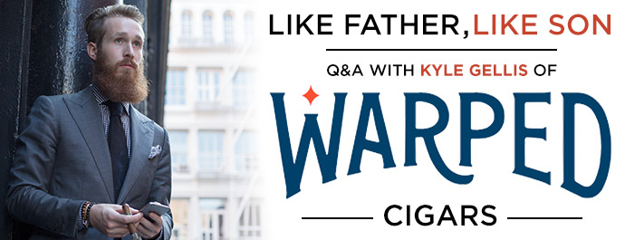Like Father, Like Son: Q & A with Kyle Gellis of Warped Cigars