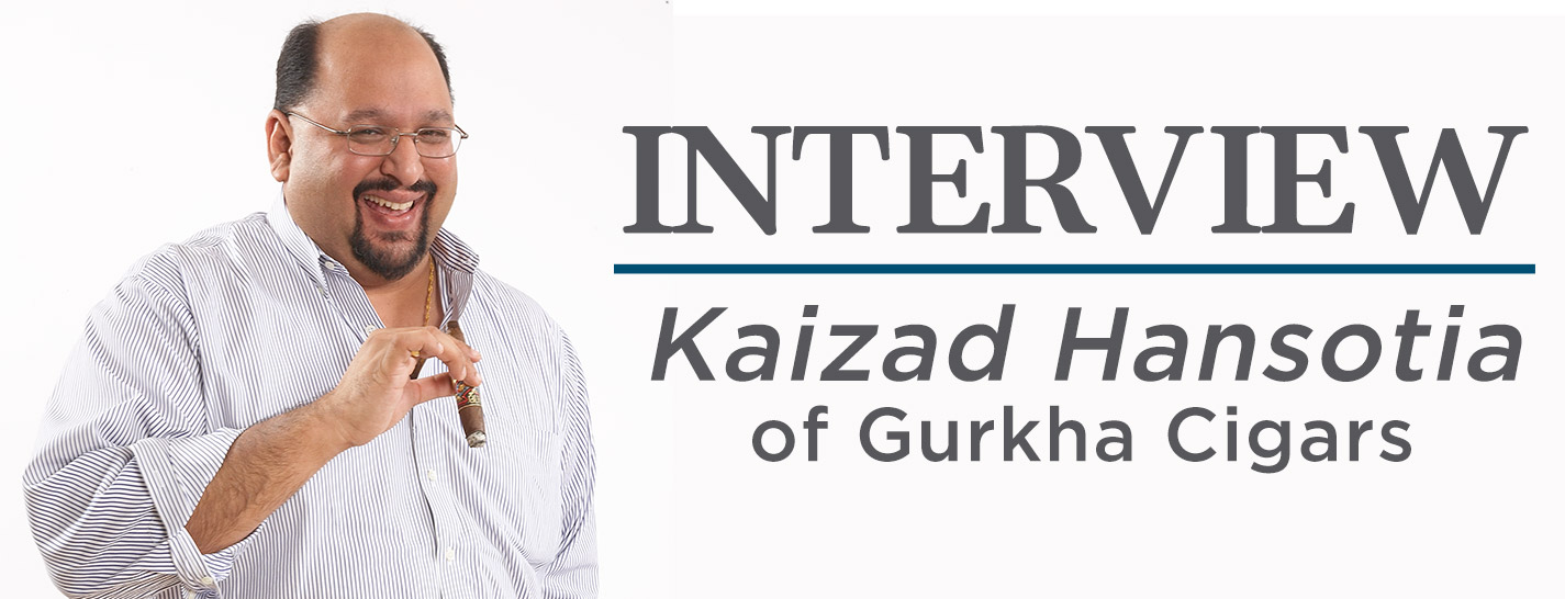 Interview With Kaizad Hansotia Of Gurkha Cigars