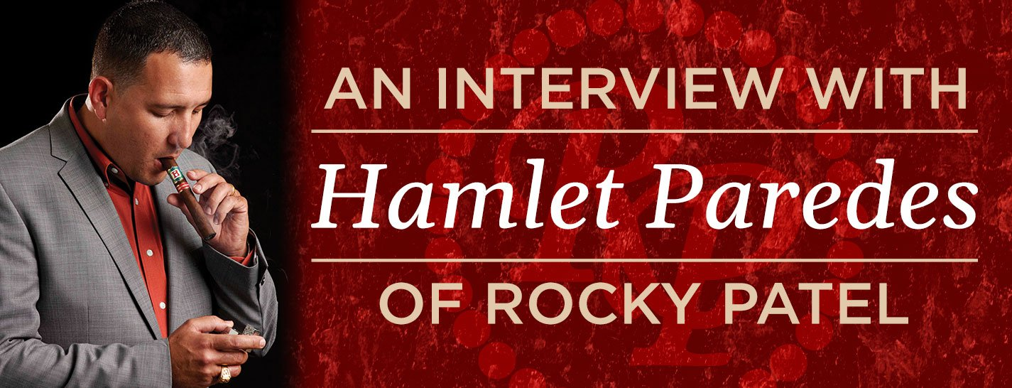 An Interview with Hamlet Paredes of Rocky Patel