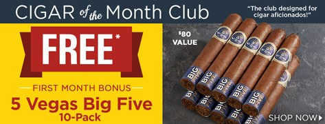 Cigar of the Month Club First Month Bonus: FREE 5 Vegas Big Five 10-Pack