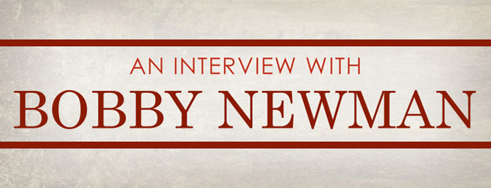 An Interview With Bobby Newman