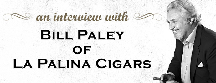 An Interview With Bill Paley of La Palina Cigars