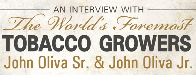 An Interview With The World's Foremost Tobacco Growers John Oliva Sr. & John Oliva Jr.