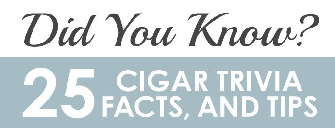 Did you Know? 25 Cigar Trivia, Facts, and Tips