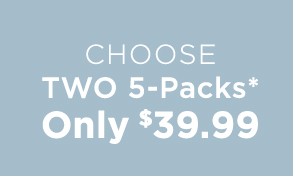 Choose Two 5-Packs* Only $39.99
