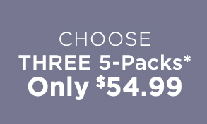 Choose Three 5-Packs* Only $54.99