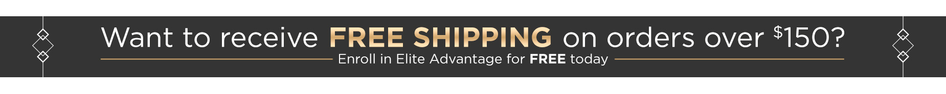 FREE SHIPPING on orders $150+ with Elite Advantage