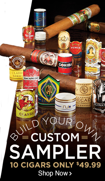 Build Your Own Custom Sampler - 10 Cigars only $49.99 - Shop Now!