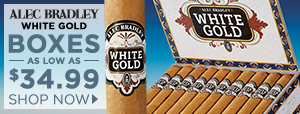 Alec Bradley White Gold boxes as low as $34.99!