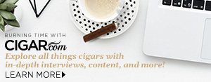 Burning Time with CIGAR.com: Explore all things cigars with in-depth interviews, content, and more - Learn More!
