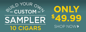 Build Your Own Custom Sampler - 10 Cigars Only $49.99!